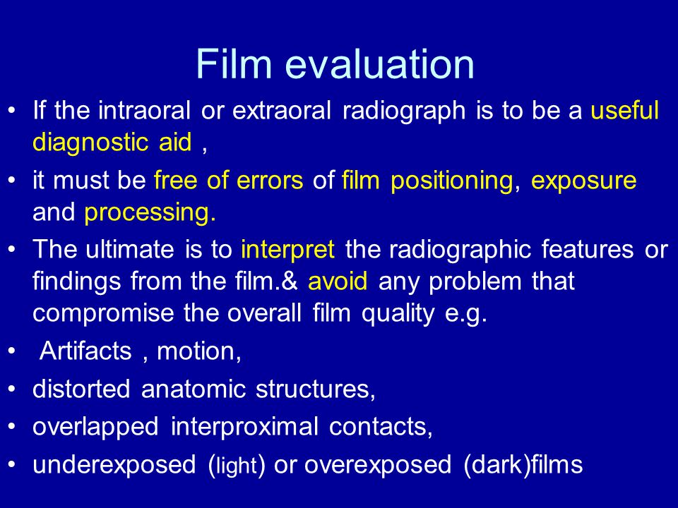 Film evaluation If the intraoral or extraoral radiograph is to be a useful diagnostic aid ,