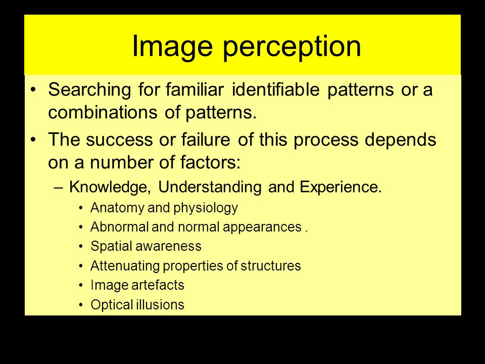 Image perception Searching for familiar identifiable patterns or a combinations of patterns.