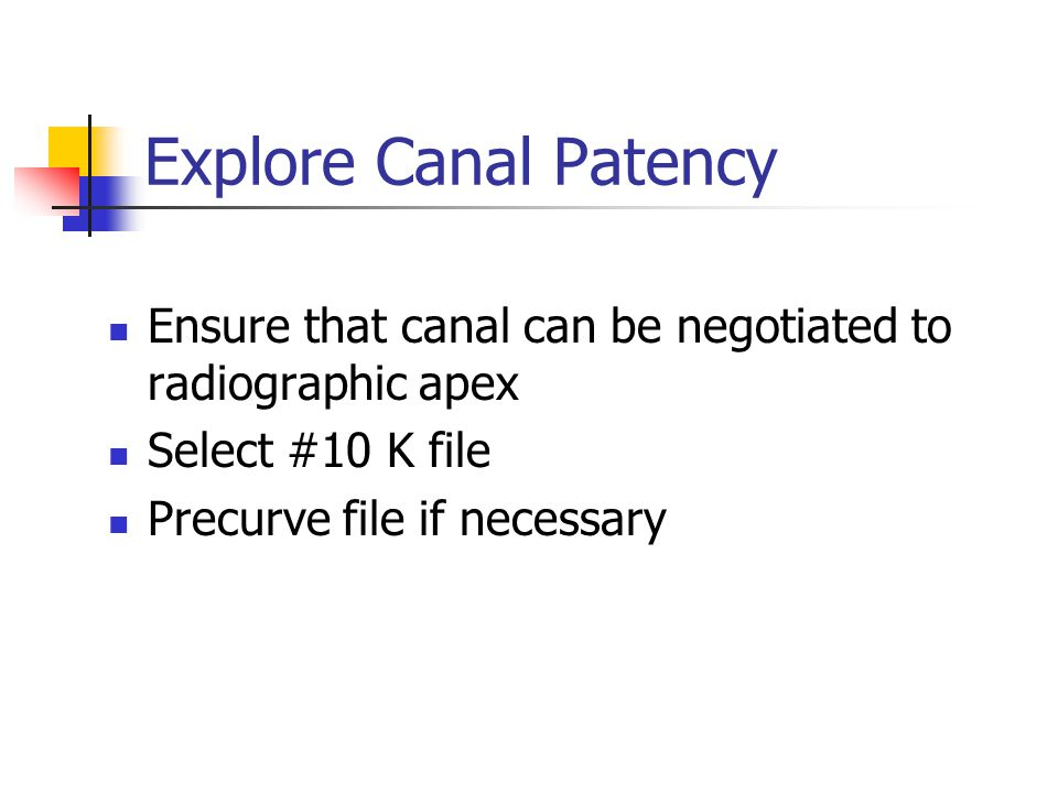 Explore Canal Patency Ensure that canal can be negotiated to radiographic apex. Select #10 K file.