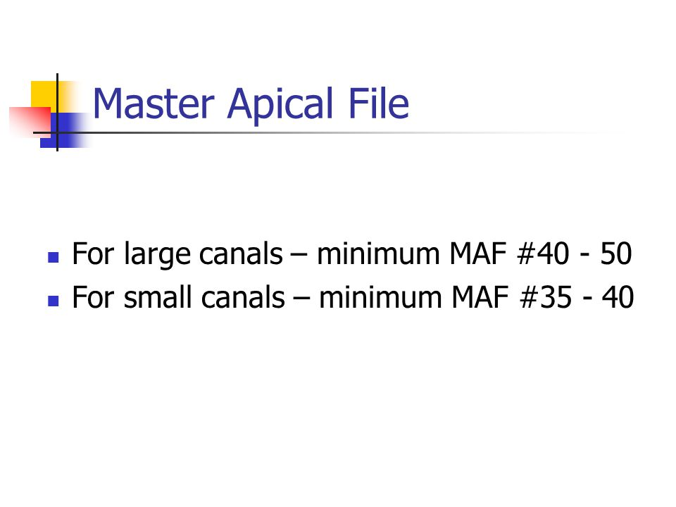 Master Apical File For large canals – minimum MAF #40 - 50