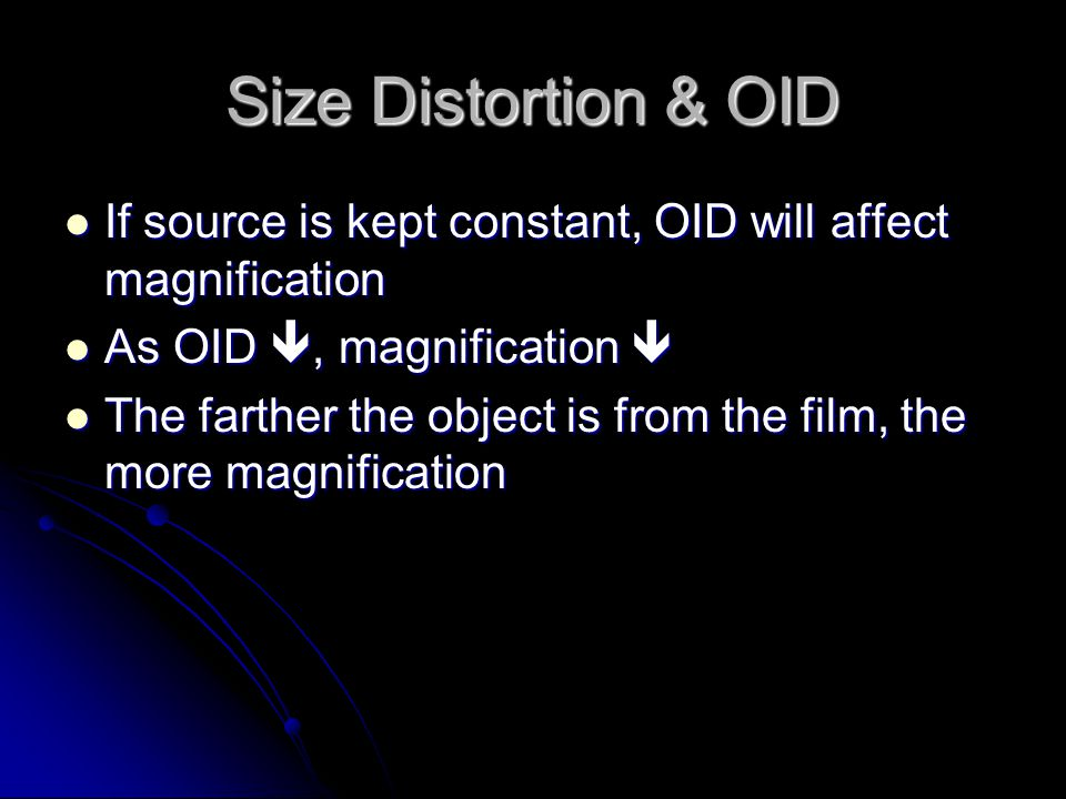Size Distortion & OID If source is kept constant, OID will affect magnification. As OID , magnification 