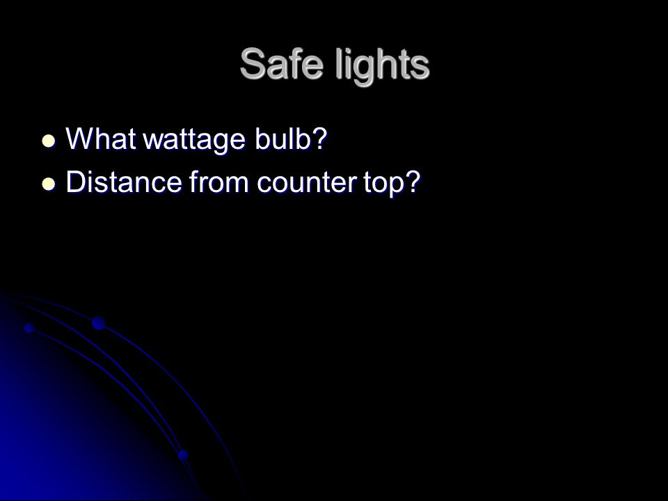 Safe lights What wattage bulb Distance from counter top