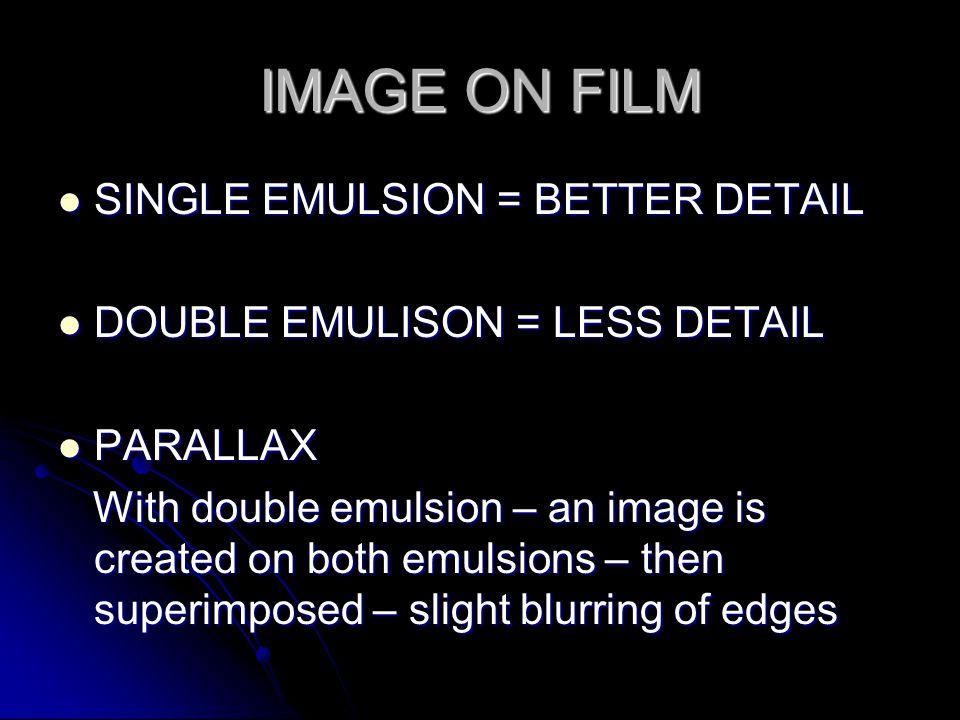IMAGE ON FILM SINGLE EMULSION = BETTER DETAIL