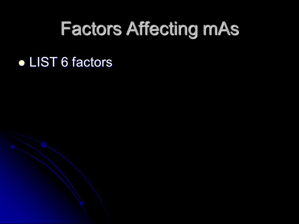 Factors Affecting mAs LIST 6 factors
