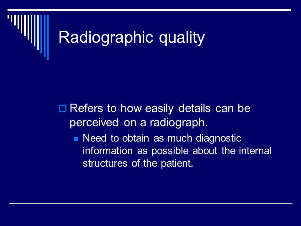 Radiographic quality Refers to how easily details can be perceived on a radiograph.