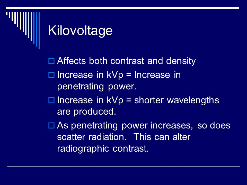 Kilovoltage Affects both contrast and density