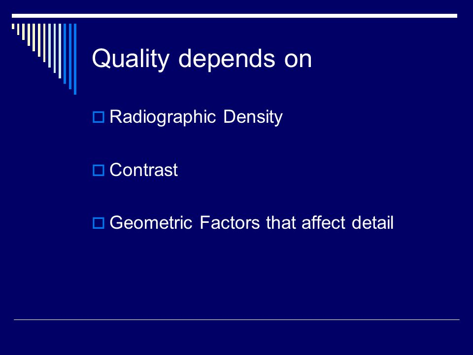 Quality depends on Radiographic Density Contrast