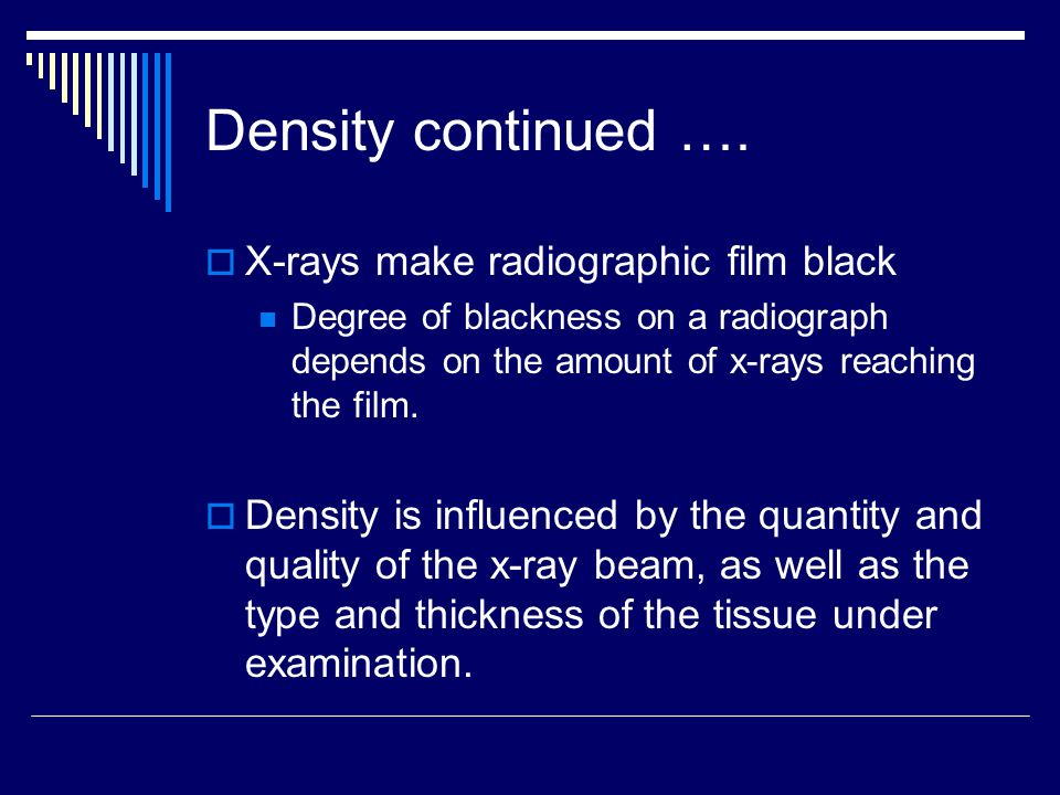 Density continued …. X-rays make radiographic film black