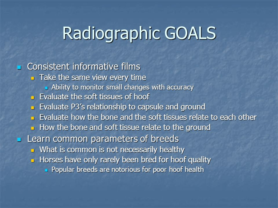 Radiographic GOALS Consistent informative films