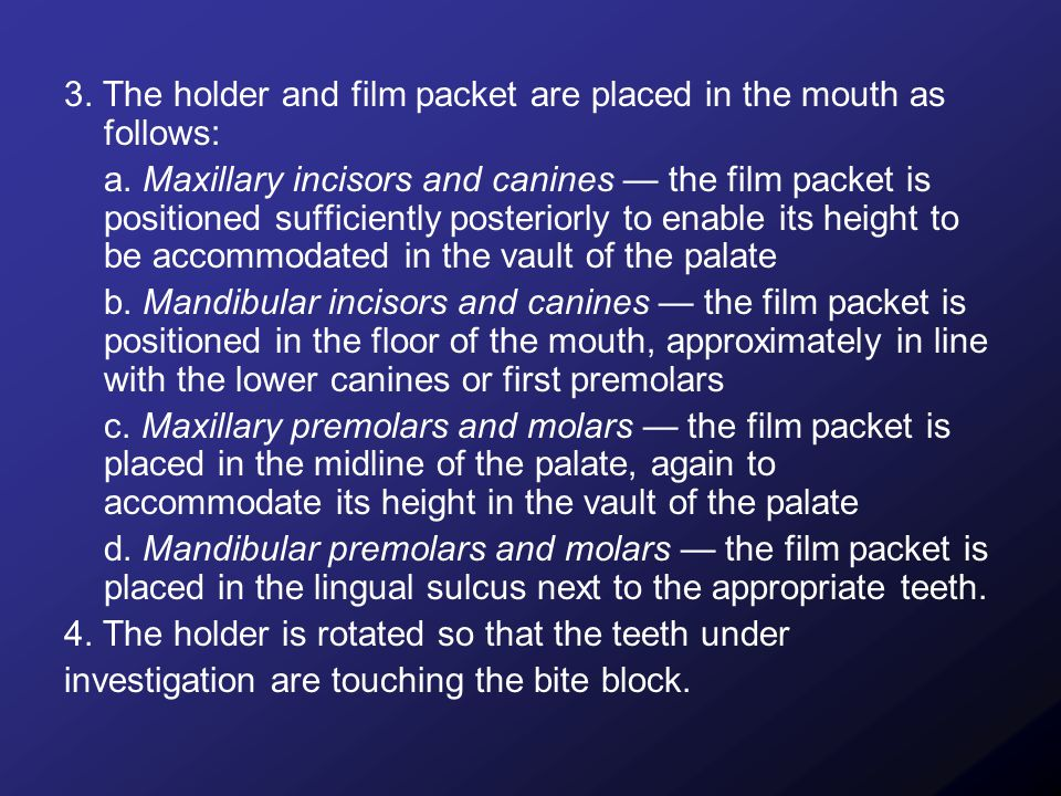 3. The holder and film packet are placed in the mouth as follows: