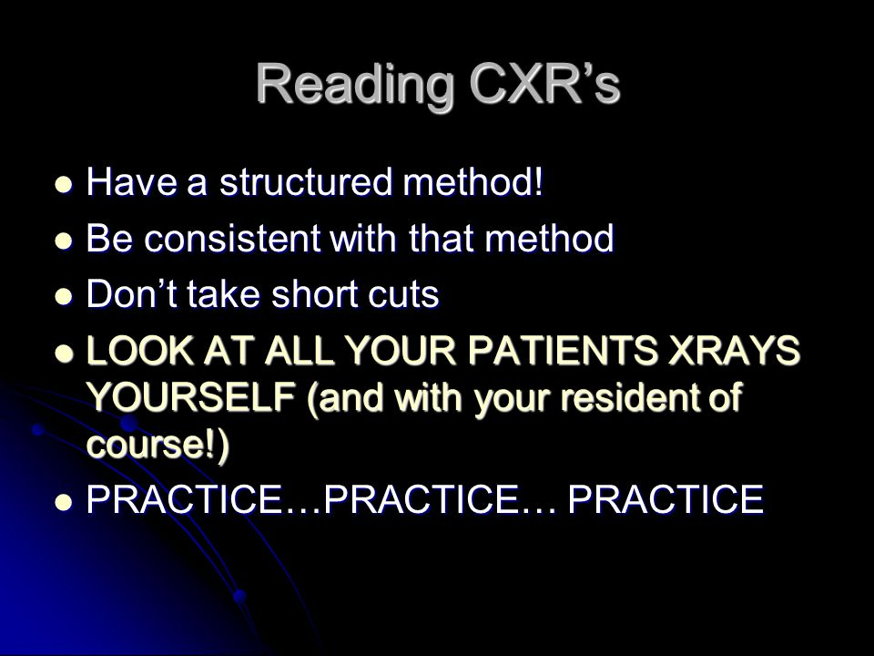 Reading CXR's Have a structured method! Be consistent with that method