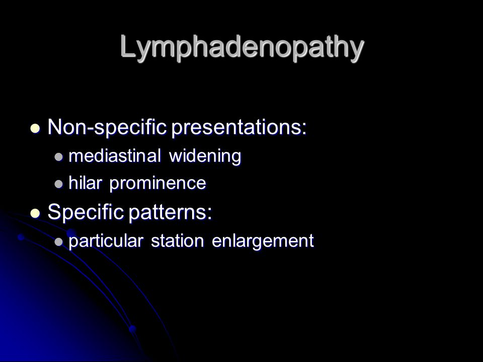 Lymphadenopathy Non-specific presentations: Specific patterns: