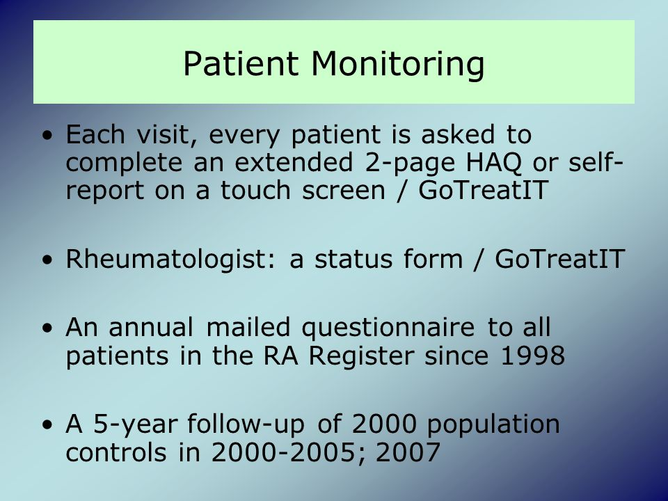 Patient Monitoring Each visit, every patient is asked to complete an extended 2-page HAQ or self-report on a touch screen / GoTreatIT.