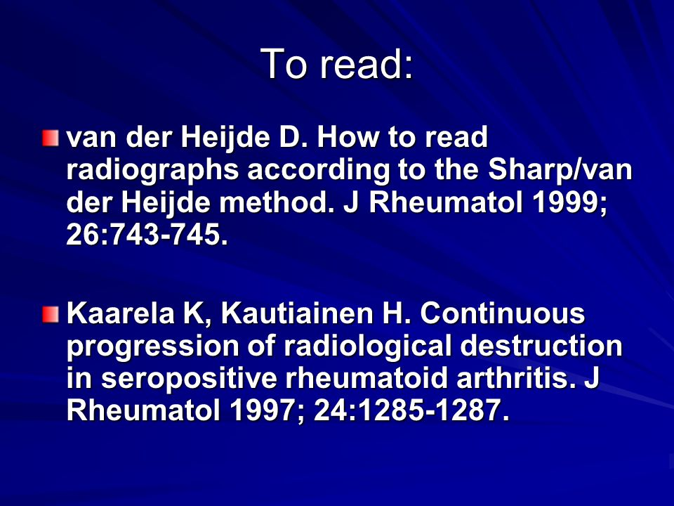 To read: van der Heijde D. How to read radiographs according to the Sharp/van der Heijde method. J Rheumatol 1999; 26:743-745.