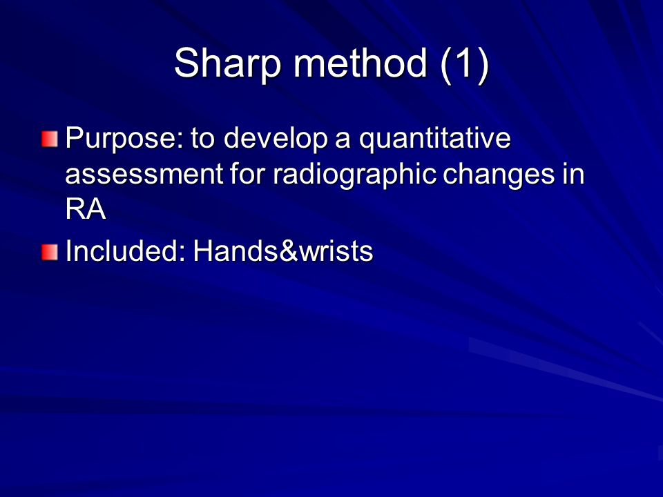 Sharp method (1) Purpose: to develop a quantitative assessment for radiographic changes in RA.