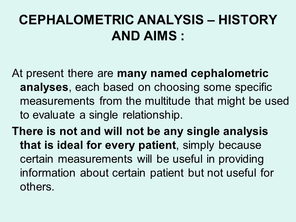 CEPHALOMETRIC ANALYSIS – HISTORY AND AIMS :