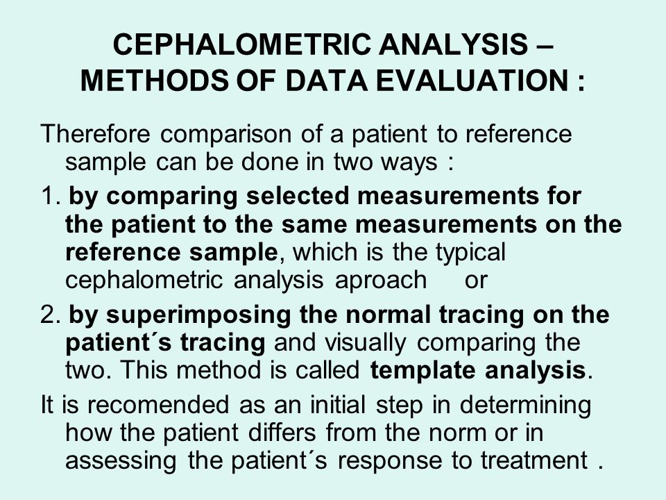 CEPHALOMETRIC ANALYSIS – METHODS OF DATA EVALUATION :