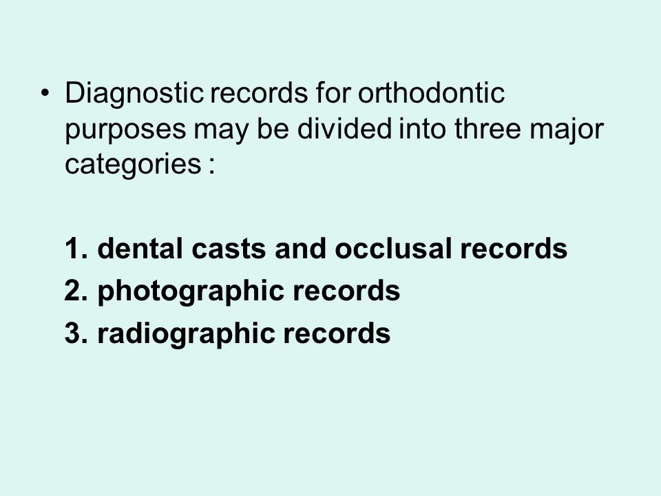 Diagnostic records for orthodontic purposes may be divided into three major categories :
