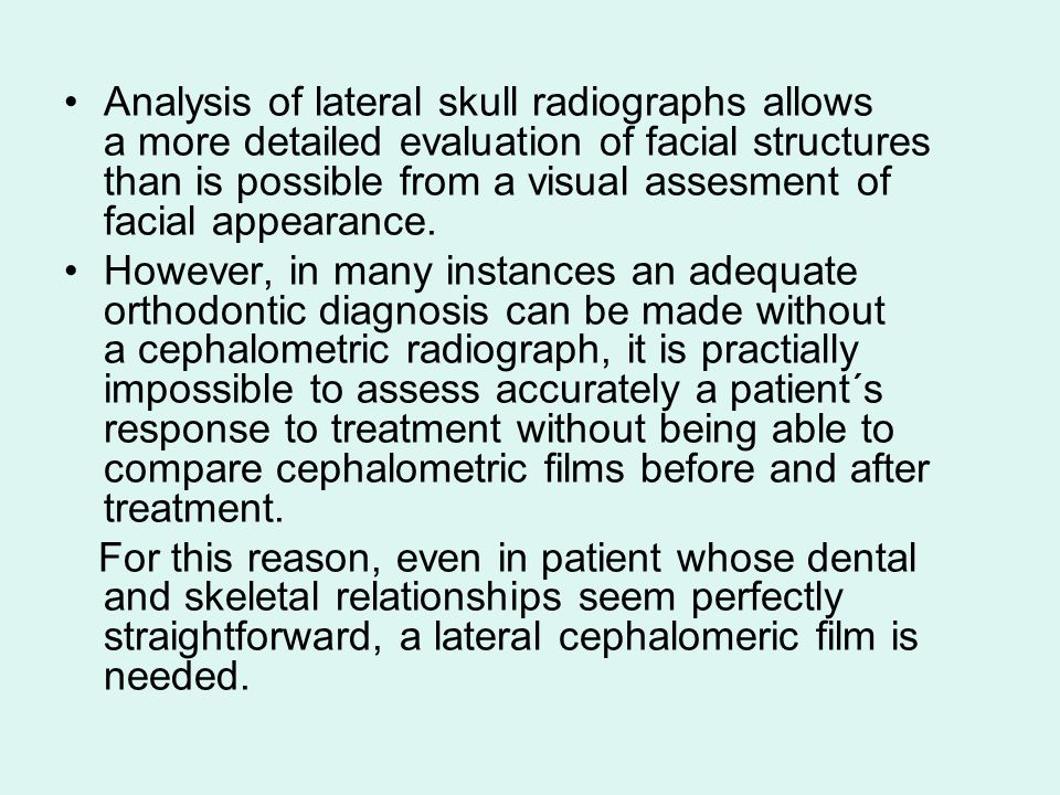 Analysis of lateral skull radiographs allows a more detailed evaluation of facial structures than is possible from a visual assesment of facial appearance.