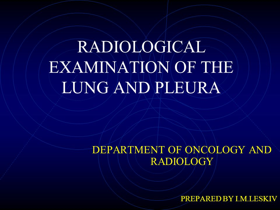 RADIOLOGICAL EXAMINATION OF THE LUNG AND PLEURA