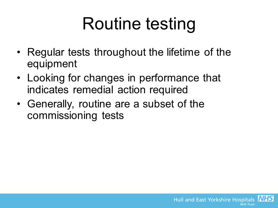 Routine testing Regular tests throughout the lifetime of the equipment