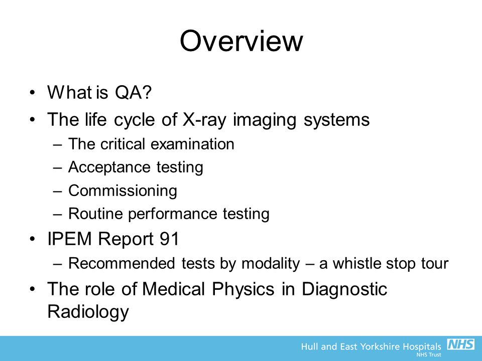 Overview What is QA The life cycle of X-ray imaging systems