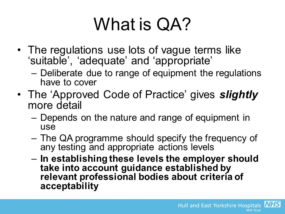 What is QA The regulations use lots of vague terms like 'suitable', 'adequate' and 'appropriate'