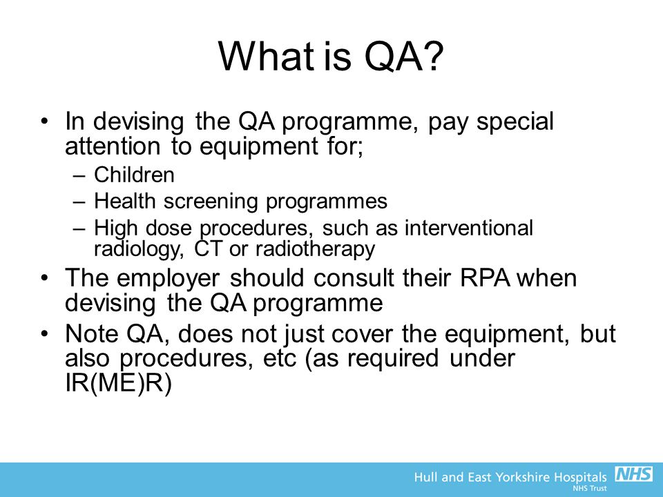 What is QA In devising the QA programme, pay special attention to equipment for; Children. Health screening programmes.