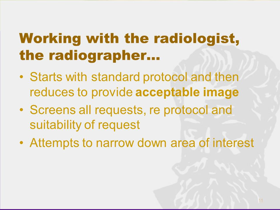 Working with the radiologist, the radiographer…