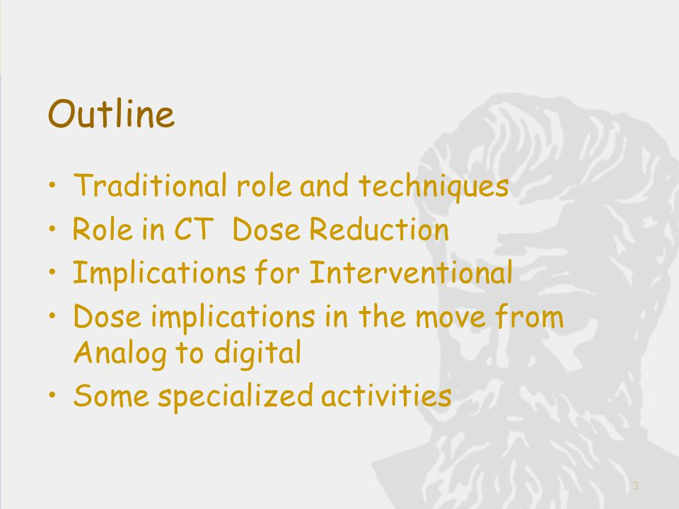 Outline Traditional role and techniques Role in CT Dose Reduction