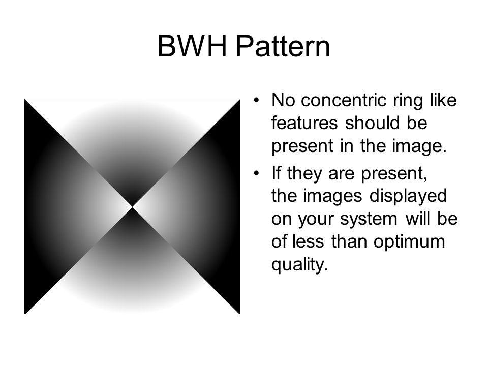 BWH Pattern No concentric ring like features should be present in the image.