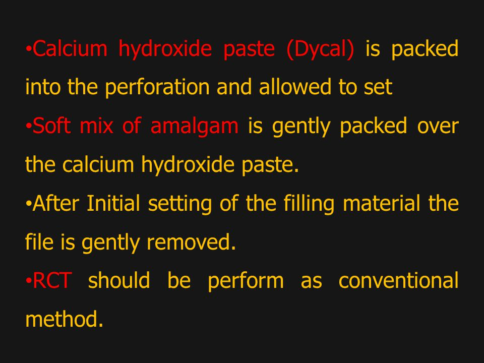 Calcium hydroxide paste (Dycal) is packed into the perforation and allowed to set