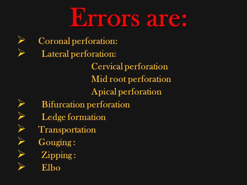 Errors are: Coronal perforation: Lateral perforation: