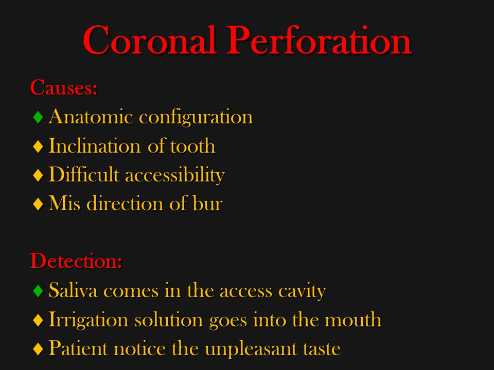 Coronal Perforation Causes:  Anatomic configuration