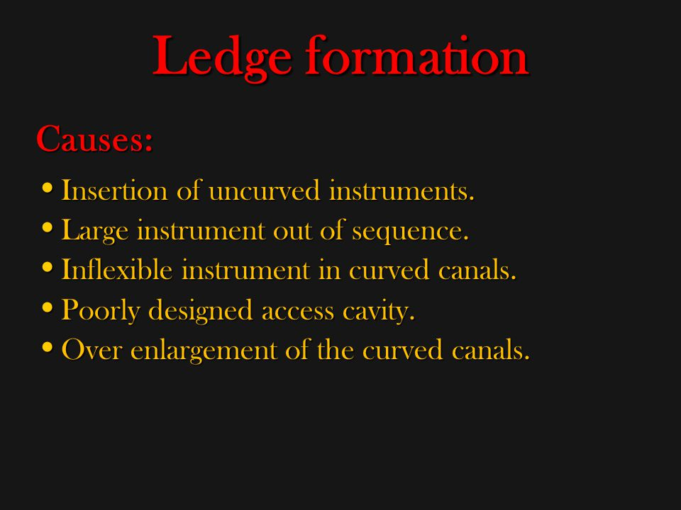 Ledge formation Causes: Insertion of uncurved instruments.