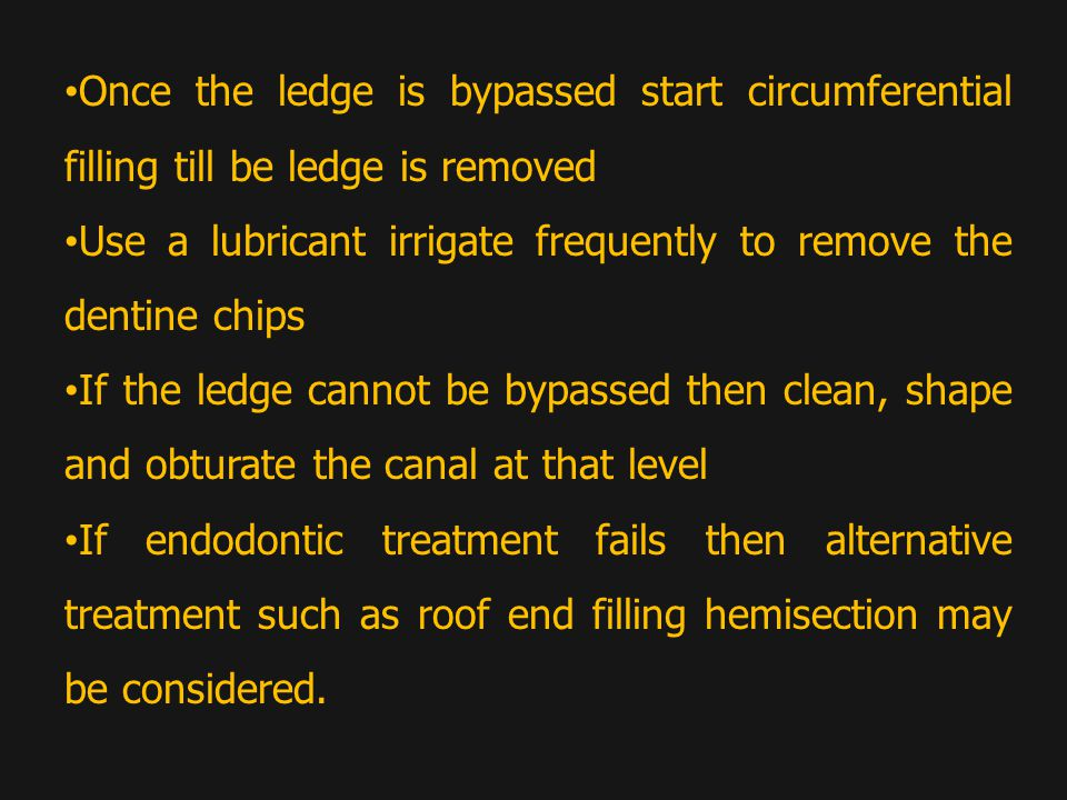 Once the ledge is bypassed start circumferential filling till be ledge is removed