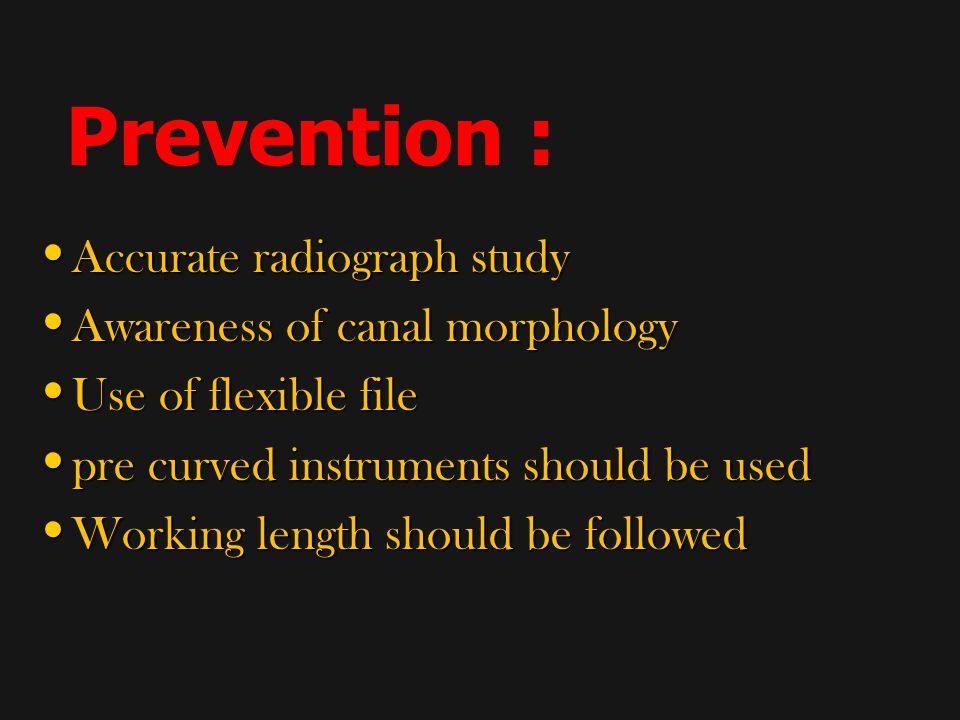 Prevention : Accurate radiograph study Awareness of canal morphology