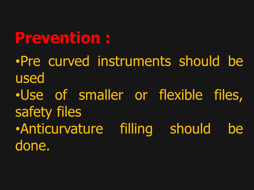 Prevention : Pre curved instruments should be used