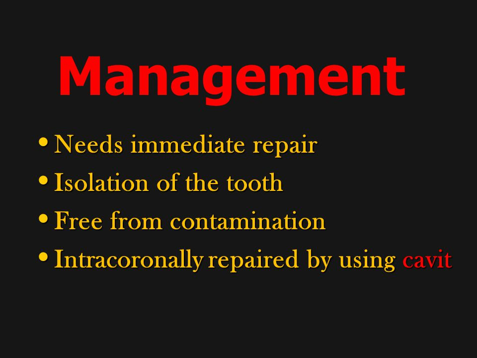 Management Needs immediate repair Isolation of the tooth