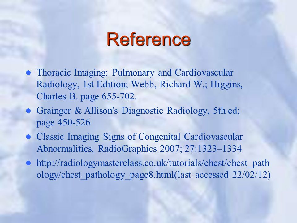 Reference Thoracic Imaging: Pulmonary and Cardiovascular Radiology, 1st Edition; Webb, Richard W.; Higgins, Charles B. page 655-702.