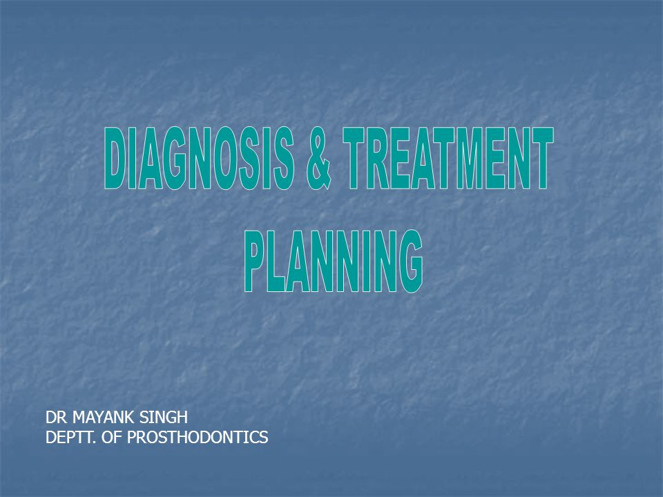 DIAGNOSIS & TREATMENT PLANNING DR MAYANK SINGH