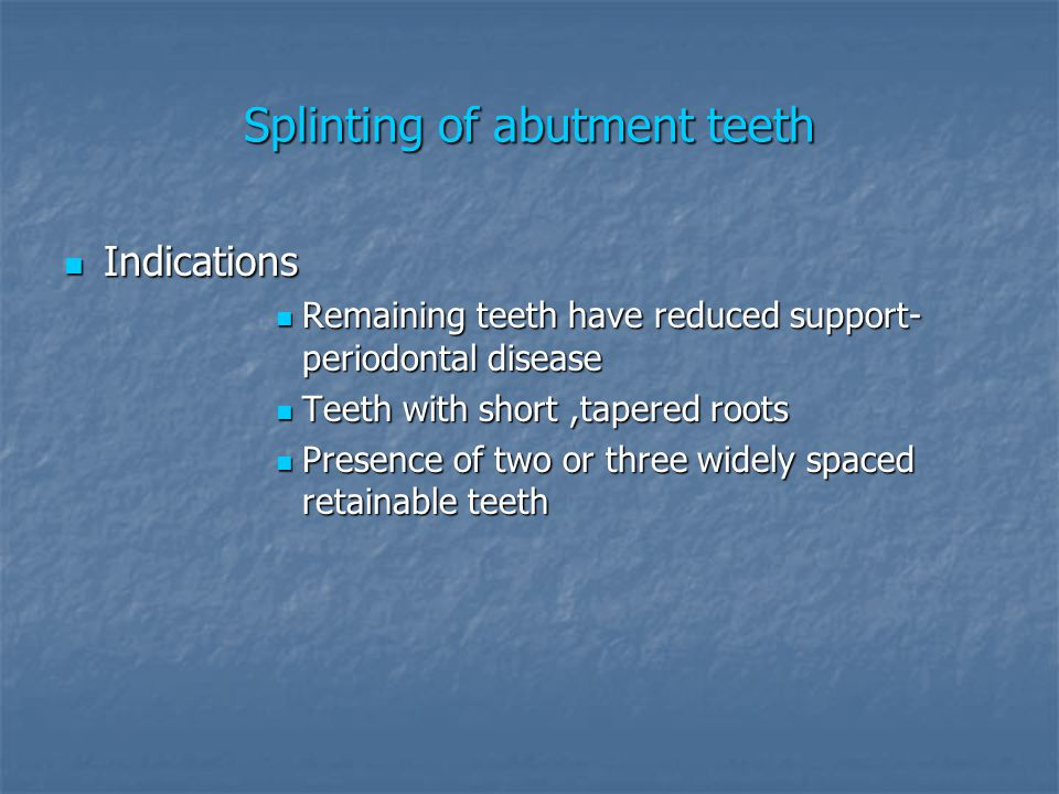 Splinting of abutment teeth