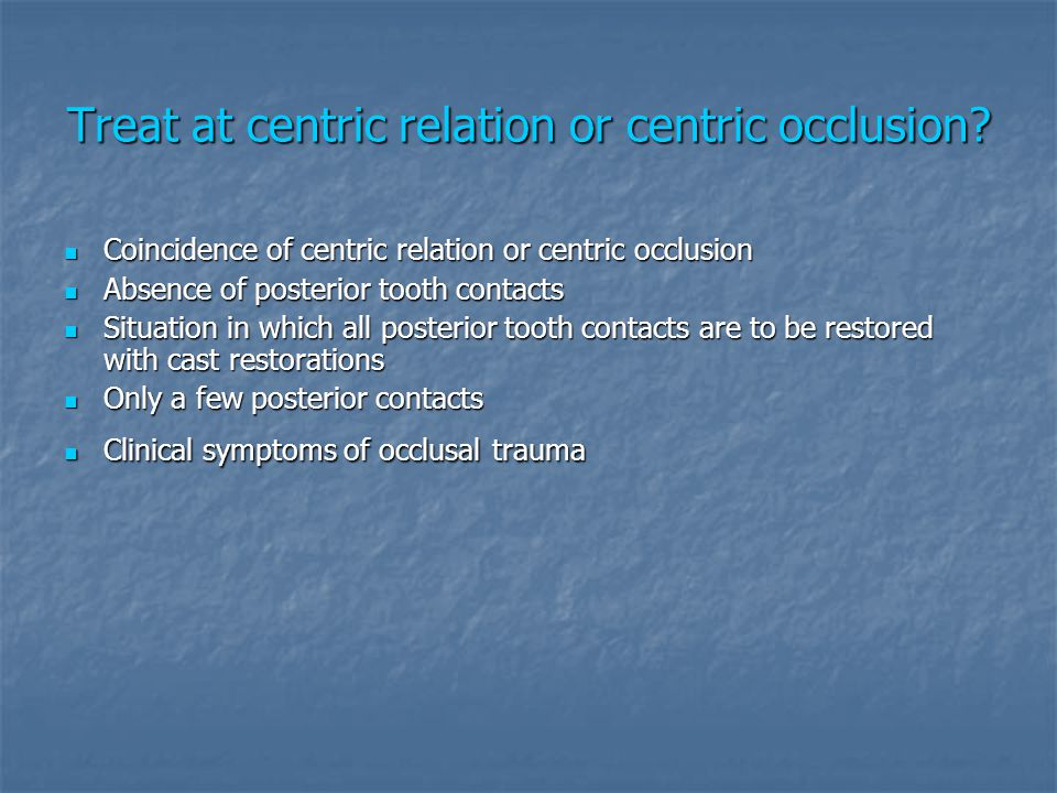 Treat at centric relation or centric occlusion