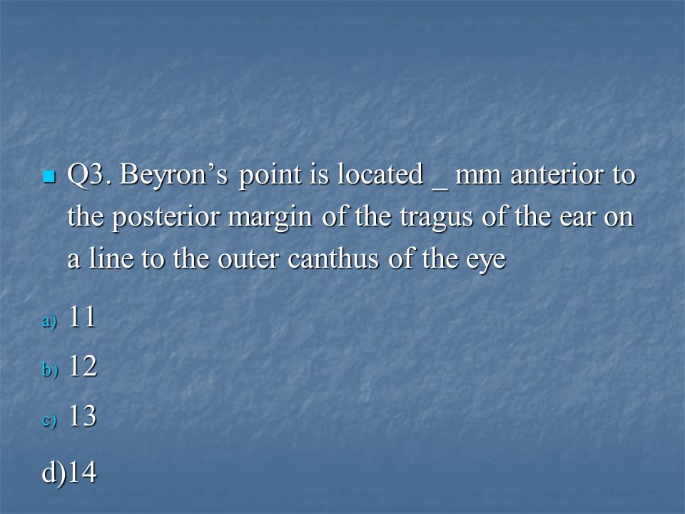 Q3. Beyron's point is located _ mm anterior to the posterior margin of the tragus of the ear on a line to the outer canthus of the eye