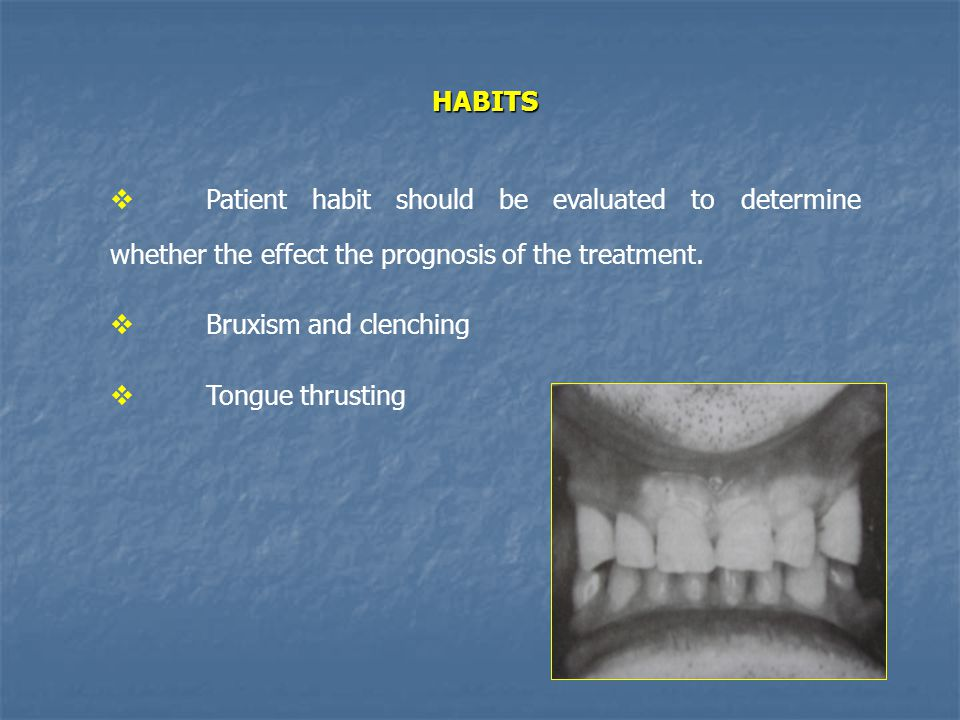 HABITS Patient habit should be evaluated to determine whether the effect the prognosis of the treatment.