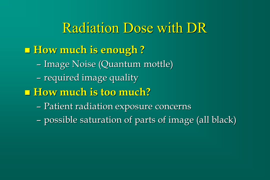 Radiation Dose with DR How much is enough How much is too much