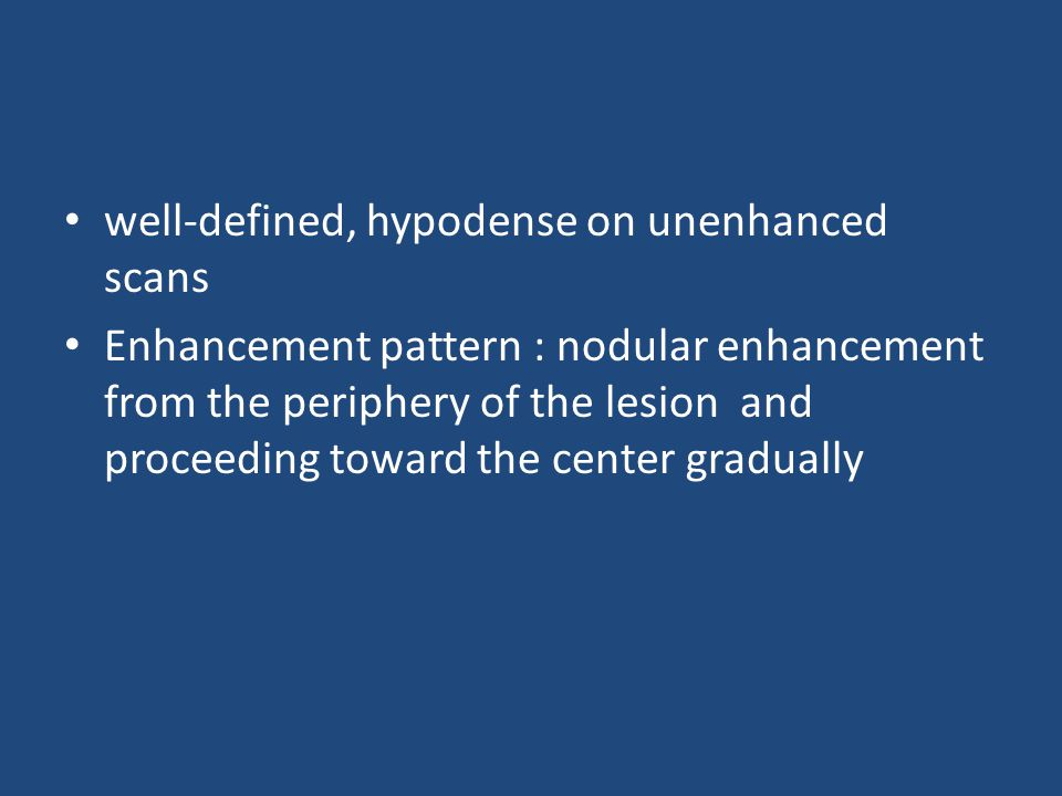 well-defined, hypodense on unenhanced scans