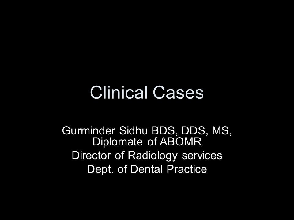 Clinical Cases Gurminder Sidhu BDS, DDS, MS, Diplomate of ABOMR