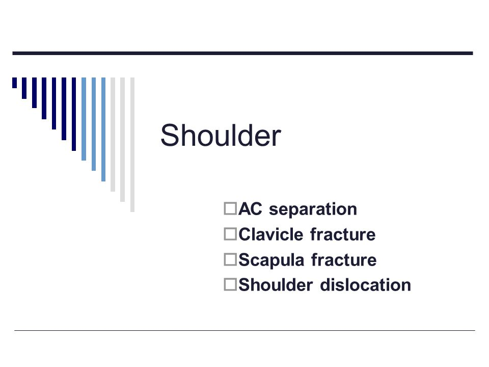 AC separation Clavicle fracture Scapula fracture Shoulder dislocation