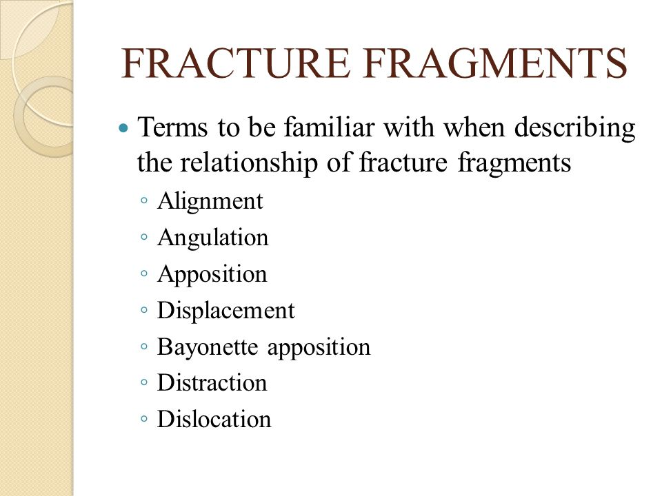 FRACTURE FRAGMENTS Terms to be familiar with when describing the relationship of fracture fragments.